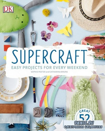Supercraft: Easy Projects for Every Weekend (2016)