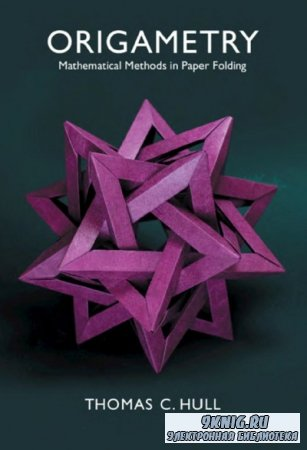 Origametry: Mathematical Methods in Paper Folding