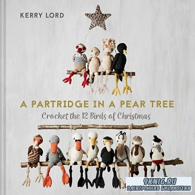 A Partridge in a Pear Tree: Crochet the 12 birds of Christmas