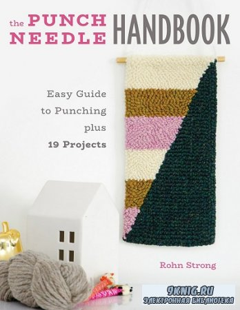 The Punch Needle Handbook: Easy Guide to Punching plus 19 Projects