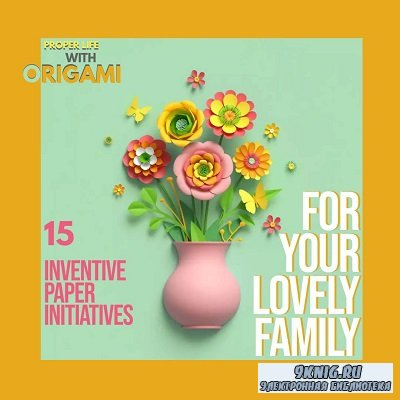 Proper Life With Origami: 15 Inventive Paper Initiatives For Your Lovely Fa ...
