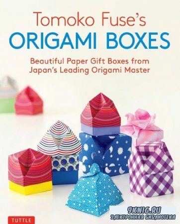 Tomoko Fuse's Origami Boxes: Beautiful Paper Gift Boxes from Japan's Lead ...